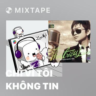 Mixtape Chỉ Vì Tôi Không Tin - Various Artists