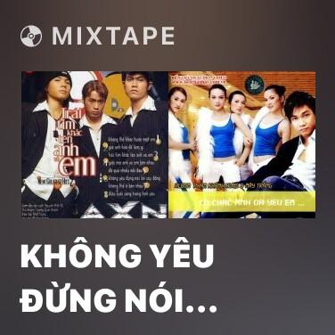 Mixtape Không Yêu Đừng Nói Lời Đắng Cay - Various Artists
