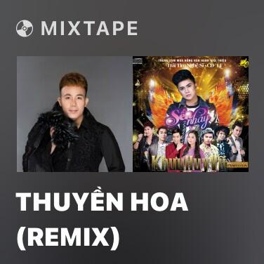 Mixtape Thuyền Hoa (Remix) - Various Artists