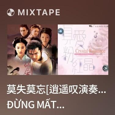 Mixtape 莫失莫忘[逍遥叹演奏曲]/ Đừng Mất Đừng Quên -