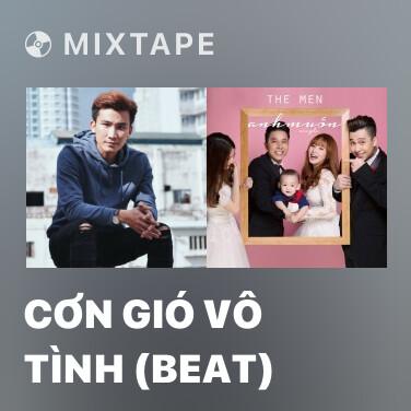 Mixtape Cơn Gió Vô Tình (Beat)