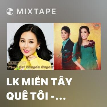 Mixtape LK Miền Tây Quê Tôi - Tình Quê Miền Tây - Various Artists
