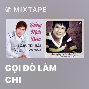 Mixtape Gọi Đò Làm Chi