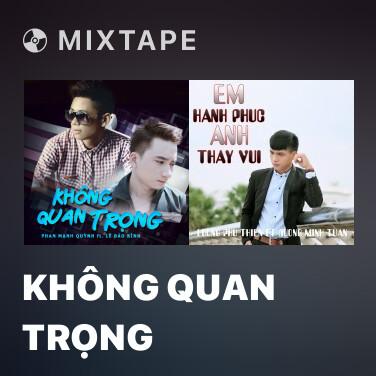 Mixtape Không Quan Trọng - Various Artists