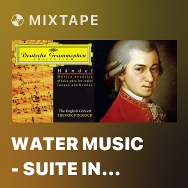 Mixtape Water Music - Suite In D G Major, HWV 349 350 - 11. Alla Hornpipe - Various Artists