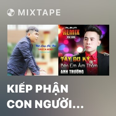 Mixtape Kiếp Phận Con Người (Remix) - Various Artists