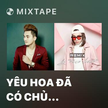 Mixtape Yêu Hoa Đã Có Chủ (Remix) - Various Artists