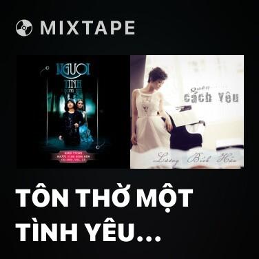 Mixtape Tôn Thờ Một Tình Yêu Remix - Various Artists