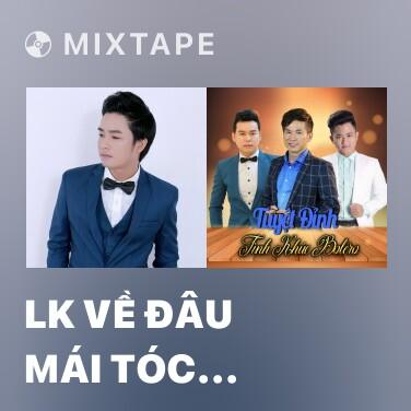 Mixtape LK Về Đâu Mái Tóc Người Thương - Thiệp Hồng Báo Tin - Various Artists