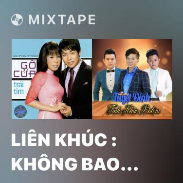 Mixtape Liên Khúc : Không Bao Giờ Quên Anh & Đừng Nói Xa Nhau - Various Artists