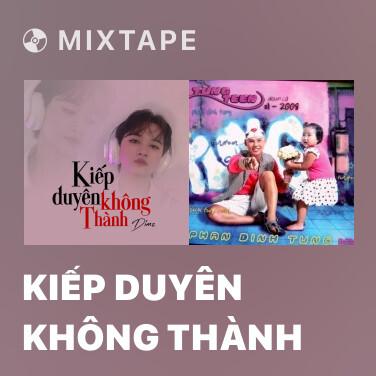 Mixtape Kiếp Duyên Không Thành - Various Artists