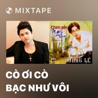 Mixtape Cò Ơi Cò Bạc Như Vôi - Various Artists