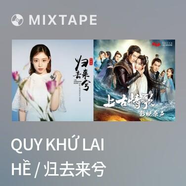 Mixtape Quy Khứ Lai Hề / 归去来兮 - Various Artists