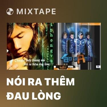 Mixtape Nói Ra Thêm Đau Lòng - Various Artists