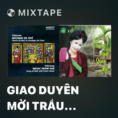 Mixtape Giao Duyên Mời Trầu (Hát Quan Họ) - Various Artists