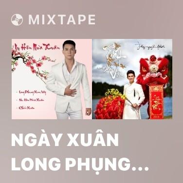 Mixtape Ngày Xuân Long Phụng Xum Vầy - Various Artists