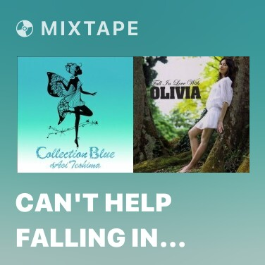 Mixtape Can't Help Falling In Love - Various Artists