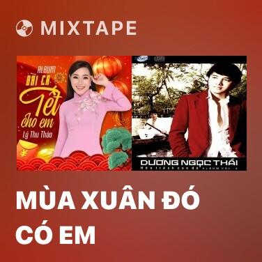 Mixtape Mùa Xuân Đó Có Em - Various Artists