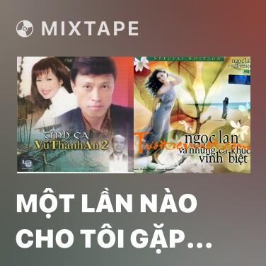 Mixtape Một Lần Nào Cho Tôi Gặp Lại Em - Various Artists