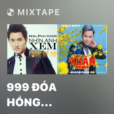 Mixtape 999 Đóa Hồng (Remix) - Various Artists
