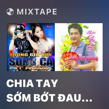 Mixtape Chia Tay Sớm Bớt Đau Khổ - Various Artists
