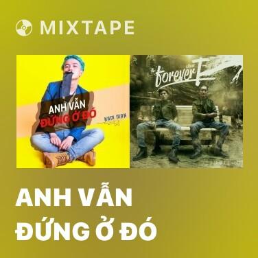 Mixtape Anh Vẫn Đứng Ở Đó - Various Artists