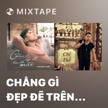Mixtape Chẳng Gì Đẹp Đẽ Trên Đời Mãi - Various Artists