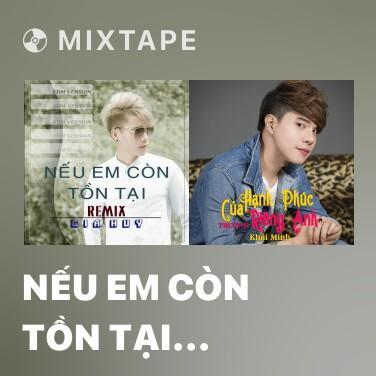 Mixtape Nếu Em Còn Tồn Tại (Remix) - Various Artists