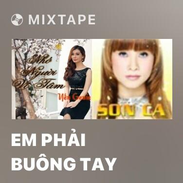 Mixtape Em Phải Buông Tay - Various Artists