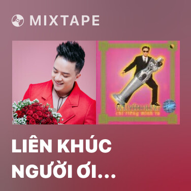 Mixtape Liên Khúc Người Ơi Đến Bao Giờ - Various Artists