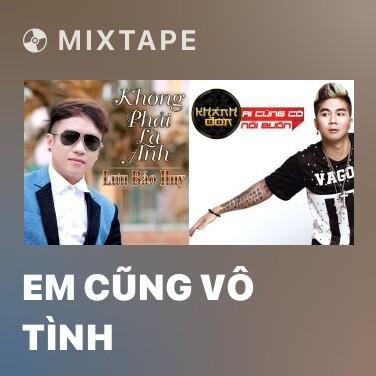 Mixtape Em Cũng Vô Tình - Various Artists