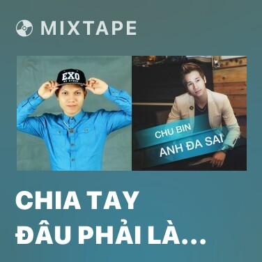 Radio Chia Tay Đâu Phải Là Kết Thúc (Ballad Version) - Various Artists