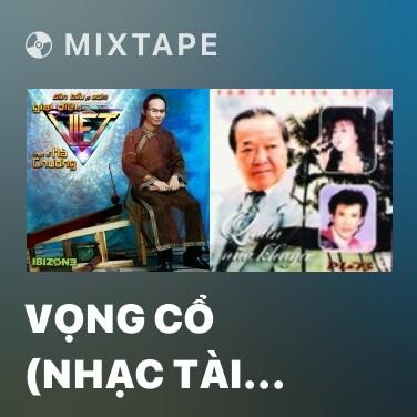 Radio Vọng Cổ (Nhạc Tài Tử Cải Lương) - Various Artists