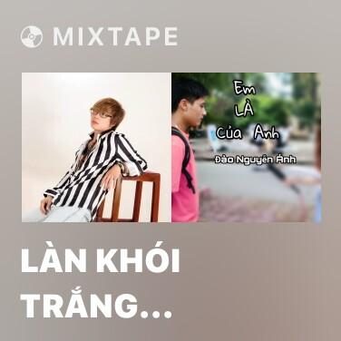 Mixtape Làn Khói Trắng (Remix) - Various Artists