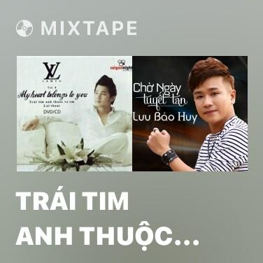 Mixtape Trái Tim Anh Thuộc Về Em - Various Artists