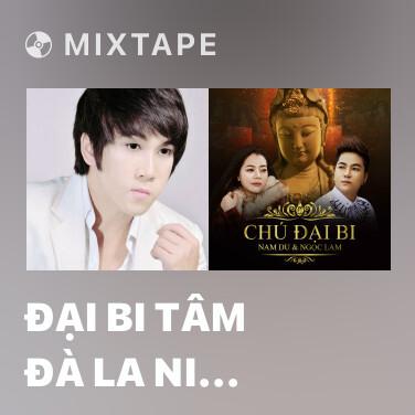 Mixtape Đại Bi Tâm Đà La Ni (Tiếng Phạn) - Various Artists