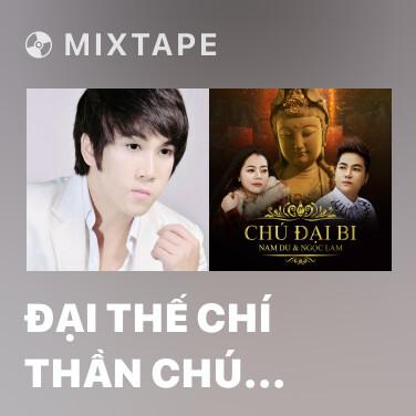Mixtape Đại Thế Chí Thần Chú (Tiếng Phạn) - Various Artists