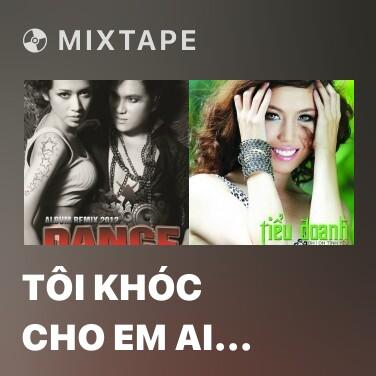 Radio Tôi Khóc Cho Em Ai Khóc Cho Tôi Remix - Various Artists