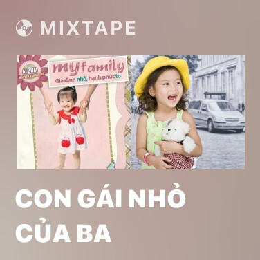 Mixtape Con Gái Nhỏ Của Ba - Various Artists