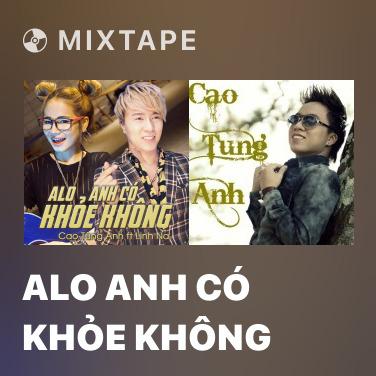 Mixtape Alo Anh Có Khỏe Không - Various Artists