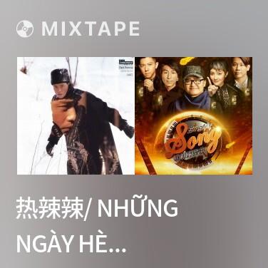 Mixtape 热辣辣/ Những Ngày Hè Nóng Bỏng -