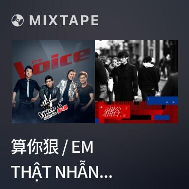 Mixtape 算你狠 / Em Thật Nhẫn Tâm - Various Artists