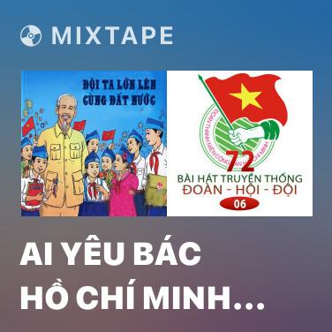 Radio Ai Yêu Bác Hồ Chí Minh Hơn Chúng Em Nhi Đồng - Various Artists