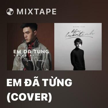 Mixtape Em Đã Từng (Cover) - Various Artists