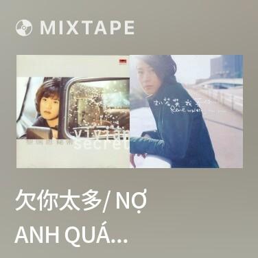 Mixtape 欠你太多/ Nợ Anh Quá Nhiều - Various Artists