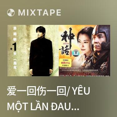 Mixtape 爱一回伤一回/ Yêu Một Lần Đau Một Lần - Various Artists