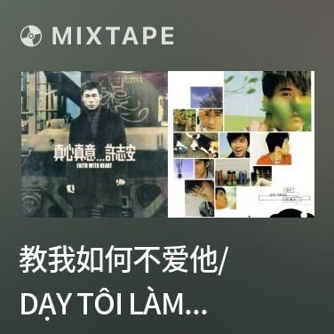 Mixtape 教我如何不爱他/ Dạy Tôi Làm Thế Nào Để Không Yêu Cô Ấy Nữa - Various Artists