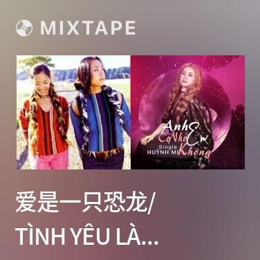 Mixtape 爱是一只恐龙/ Tình Yêu Là Một Con Khủng Long