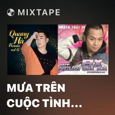 Radio Mưa Trên Cuộc Tình (Remix) - Various Artists