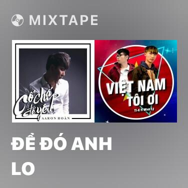 Mixtape Để Đó Anh Lo - Various Artists